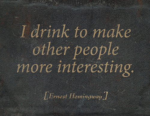 Kimberly | I drink to make other people more interesting.