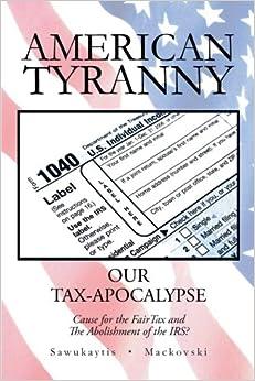 American Tyranny: Our Tax-Apocalypse Cause for the Fair ...