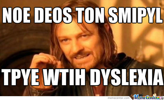 One Does Not Simply Type With Dyslexia by kris1996 - Meme ...