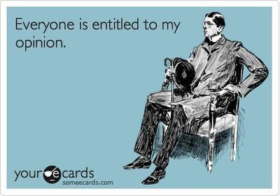 Everyone is entitled to my opinion. / funny stuff - Juxtapost