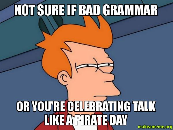 Not sure if bad grammar or you're celebrating talk like a ...