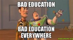 Bad education Bad education everywhere - Buzz and Woody ...