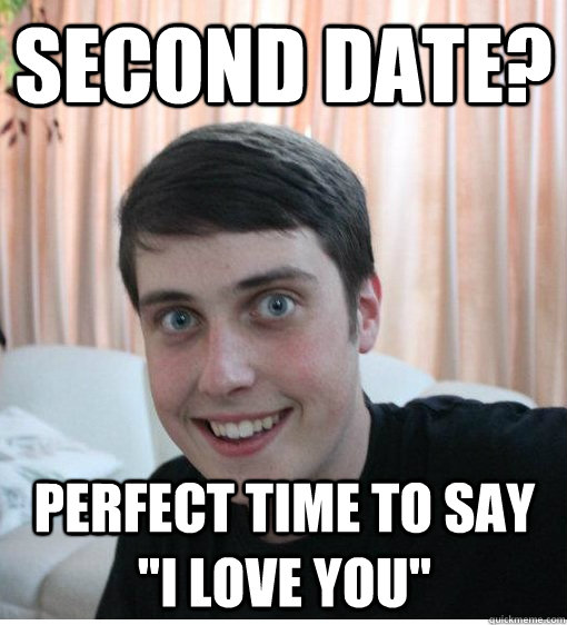 Second date perfect time to say i love you Dating Meme ...