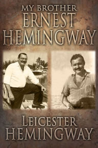 My Brother, Ernest Hemingway by Leicester Hemingway | NOOK Book (eBook) | Barnes & Noble®