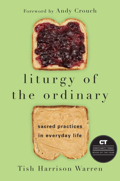 Liturgy of the Ordinary: Sacred Practices in Everyday Life ...
