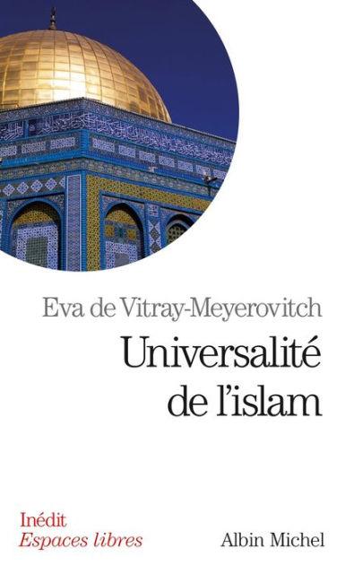 Universalité de l'islam by Eva de Vitray-Meyerovitch ...