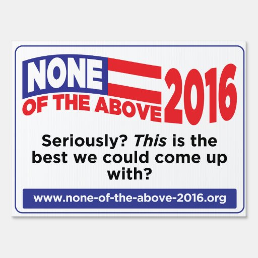 None of the Above 2016 Yard Sign | Zazzle