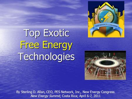 Top 5 Exotic Free Energy Technologies Closest to Market By Sterling D. Allan: CEO, PES Network ...