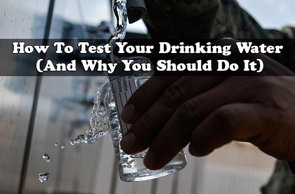 How To Test Your Drinking Water (And Why You Should Do It)