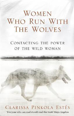 Women Who Run With The Wolves : Clarissa Pinkola Estes ...
