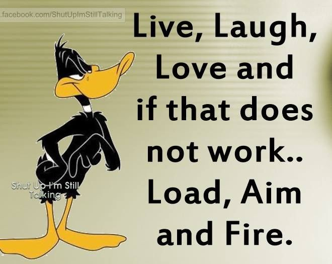 Live Laugh Love If That Doesn't Work Load Aim And Fire ...