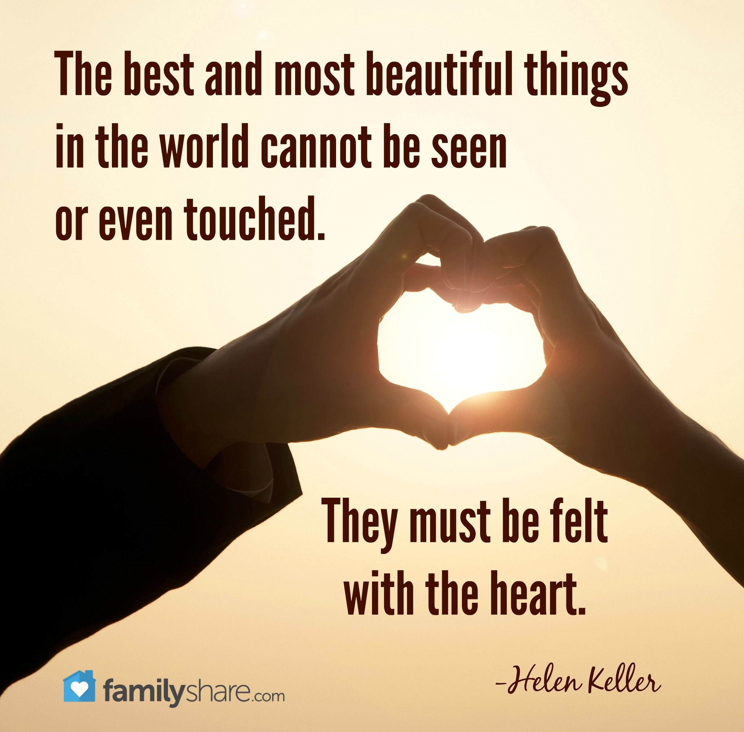 """The best and most beautiful things in the world cannot be ..."