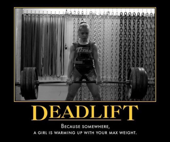 Deadlift - Because somewhere, a girl is warming up with ...