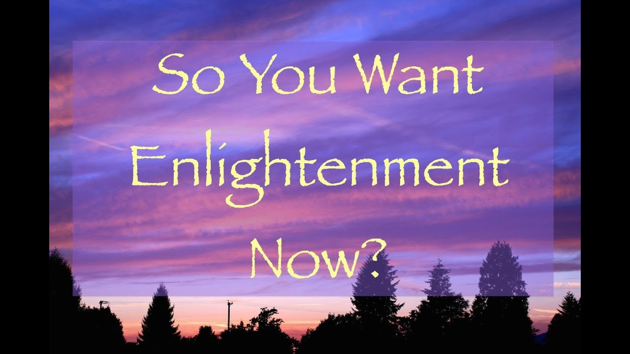 So You Want Enlightenment Now? - YouTube