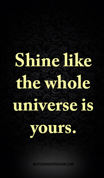Shine like the whole universe is yours. | Galaxies Vibes