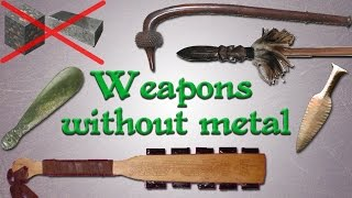 Weapons without metal: Far from primitive!