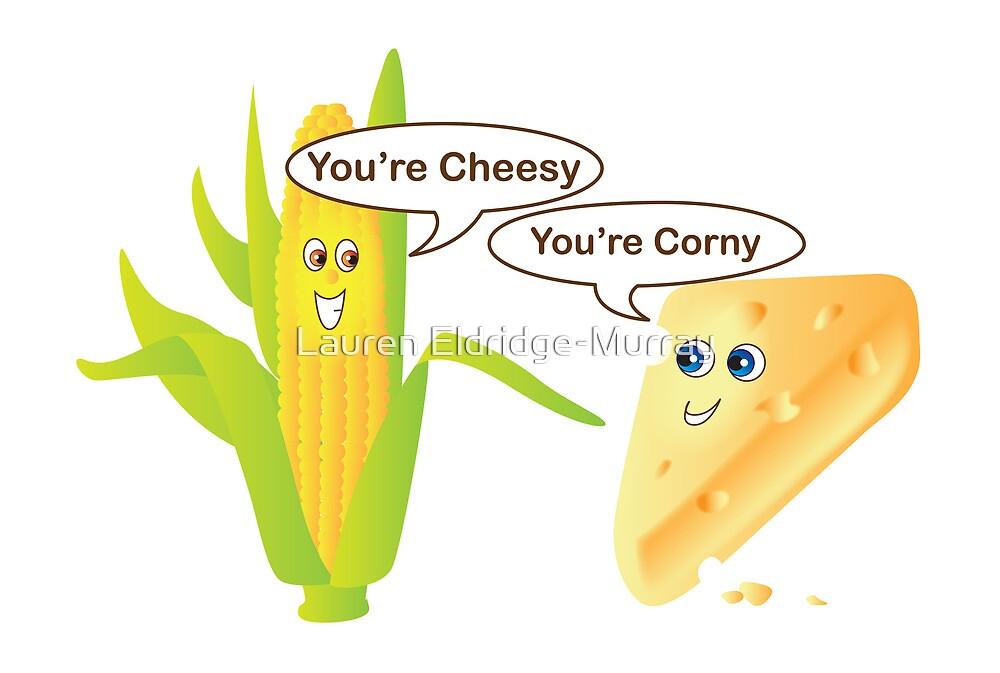 """You're Cheesy, You're Corny"" by Lauren Eldridge-Murray ..."