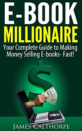 EBook Millionaire: Your Complete Guide to Making Money Selling EBooks-FAST! eBook: James ...