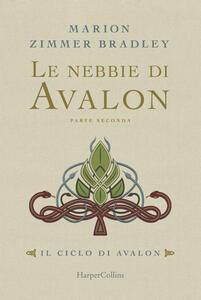 Le nebbie di Avalon. Il ciclo di Avalon. Parte seconda ...