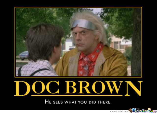 Doc Brown Sees What You Did There by dasarcasticzomb - Meme Center
