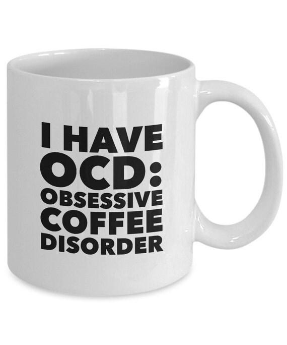 I Have OCD: OBSESSIVE COFFEE Disorder Funny Mug Novelty