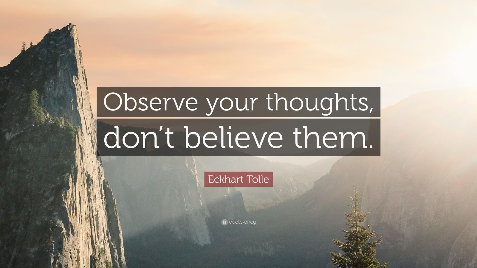 "Eckhart Tolle Quote: ""Observe your thoughts, don't believe ..."