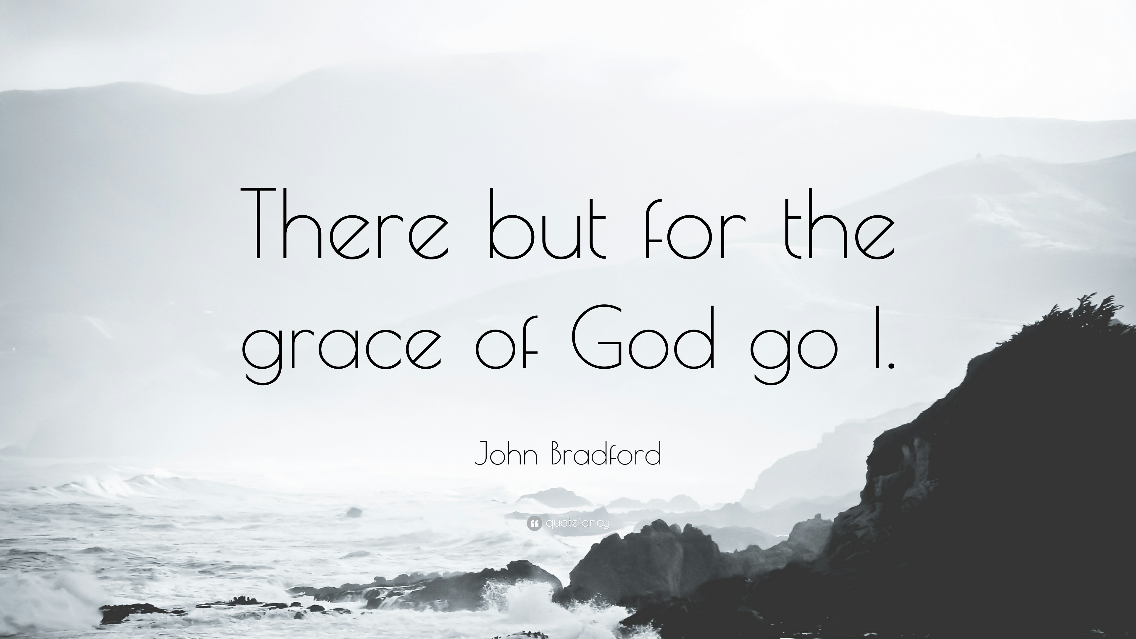 """John Bradford Quote: """"There but for the grace of God go I ..."""