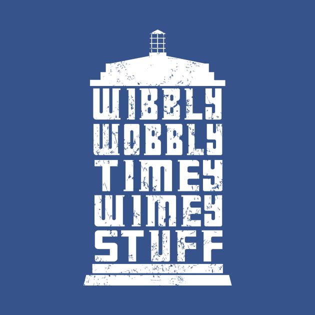WIBBLY,WOBBLY TIMEY WIMEY STUFF - Tardis - T-Shirt | TeePublic