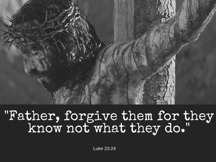 97 best images about (Luke 23:34, ESV) Father, forgive ...