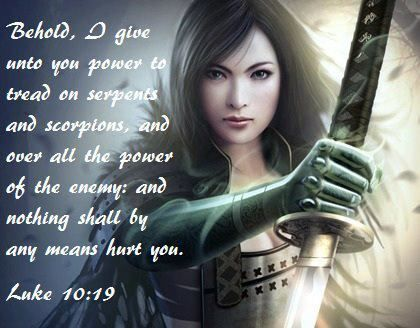 Luke 10:19 ~ Behold, I give unto you power to tread on ...