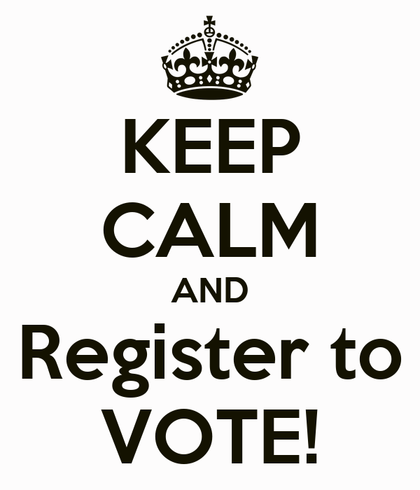 KEEP CALM AND Register to VOTE! Poster | Information Shop ...