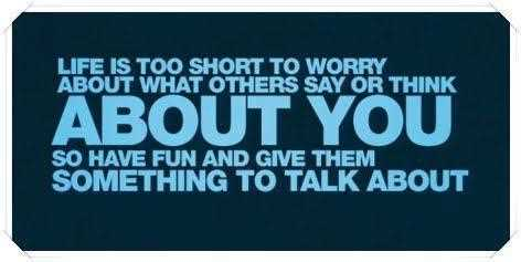 Life is too short to worry about what others say or think about you. So just enjoy life, have ...