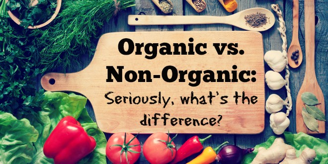Organic versus Not Organic â?? Seriously Whatâ??s the ...